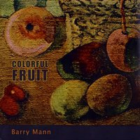 Colorful Fruit — Barry Mann