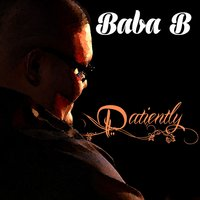Patiently — Baba b.
