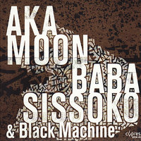 Culture Griot — Baba Sissoko, Black Machine, Aka Moon