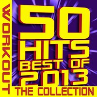 50 Hits! Best of 2013 Workout – The Collection — Workout Remix Factory