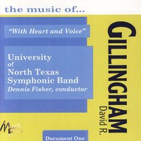 "The Music of David R. Gillingham: ""With Heart and Voice"" — The University of North Texas Symphonic Band, Dennis Fisher"