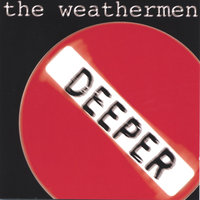 Deeper With The Weathermen — The Weathermen