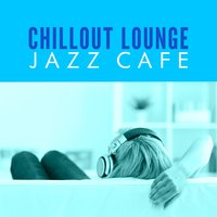 Chillout Lounge Jazz Cafe — Chillout Lounge Summertime Café