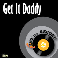 Get It Daddy - single — Off The Record