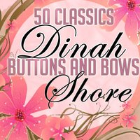 Buttons and Bows - 50 Classics — Dinah Shore