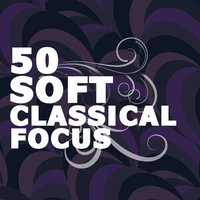 50 Soft Classical Focus — Lullaby Land, Rockabye Lullaby, Konzentration Akademie, Konzentration Akademie|Lullaby Land|Rockabye Lullaby