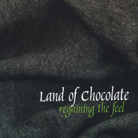 Regaining the Feel — Land of Chocolate