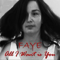 All I Want Is You — Faye