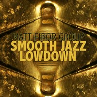 Smooth Jazz Lowdown — Matt Firor Group