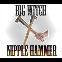 Nipple Hammer - Single — Big Witch