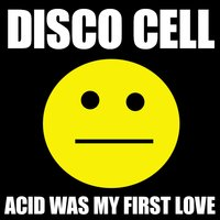 Acid Was My First Love — Disco Cell