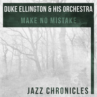 Make No Mistake — Duke Ellington and His Orchestra