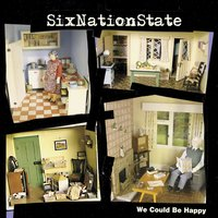 We Could Be Happy — SixNationState