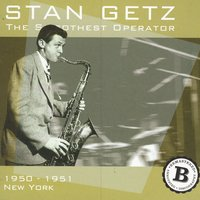 The Smoothest Operator: 1950-1951 New York, CD B — Stan Getz