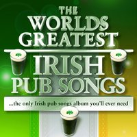 The World's Greatest Irish Pub Songs - The Only Irish Pub Songs Album You'll Ever Need — сборник