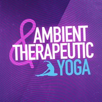Ambient & Therapeutic Yoga — Music Therapy, Relaxation Yoga Instrumentalists, Ambient Music Therapy, Ambient Music Therapy|Music Therapy|Relaxation Yoga Instrumentalists