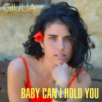 Baby Can I Hold You — Giulia Vestri