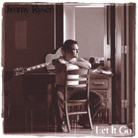 Let it Go — Jimmy Ryser