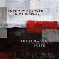 The Forward (Towards Equality) Suite — Anthony Branker & Word Play