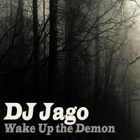 Wake up the Demon — DJ Jago