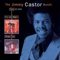 It's Just Begun/Phase Two — The Jimmy Castor Bunch