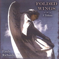 Folded Wings - A Tribute — Emily Richards