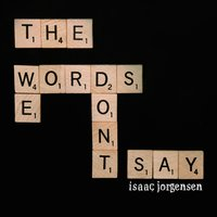 The Words We Don´t Say — Isaac Jorgensen