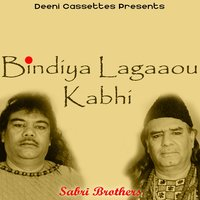 Bindiya Lagaaou Kabhi — The Sabri Brothers