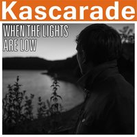 When the Lights Are Low — Kascarade