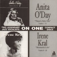 There's Only One / Wonderful Life — Anita O'Day, Irene Kral, Anita O'Day and Irene Kral