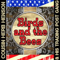 Birds and the Bees — Cousin Herb Henson & His Trading Post Gang