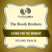 Living For The Moment (Studio Track) — The Booth Brothers