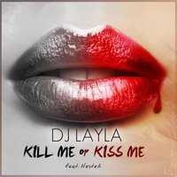 Kill Me or Kiss Me (feat. Nestea) — Dj Layla