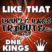 Like That (Drum & Bass Tribute to T.I.) — Dubstep Kings