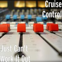 Just Can't Work It Out — Cruise Control
