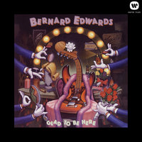 Glad To Be Here — Bernard Edwards