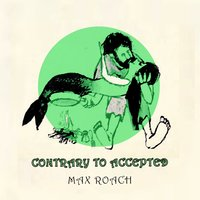 Contrary to Accepted — Max Roach