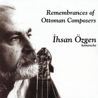 Remembrances Of Ottoman Composers — İhsan Özgen