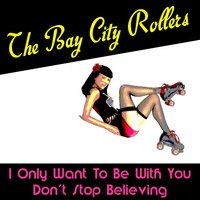 I Only Want to Be with You — The Bay City Rollers