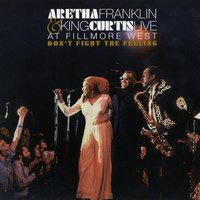 Don't Fight the Feeling - the Complete Aretha Franklin & King Curtis Live at Fillmore West — Aretha Franklin, King Curtis