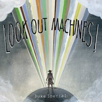 Look Out Machines! — Duke Special