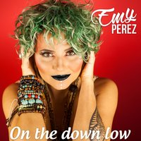 On the Down Low — Emy Perez
