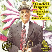 Wendell Eugene & His Mardi Gras Band with Brian Carrick — Wendell Eugene