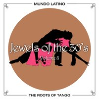 The Roots Of Tango - Jewels Of The 30's, Vol. 8 — сборник