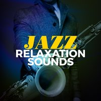 Jazz Relaxation Sounds — Pure Jazz Relaxation