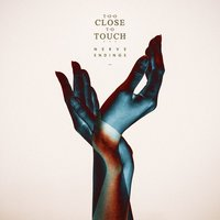 Nerve Endings — Too Close To Touch