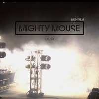 Dusk — Mighty Mouse