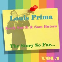 Louis Prima, Keely Smith & Sam Butera: The Story So Far, Vol.1 — Louis Prima, Keeley Smith, Sam Butera