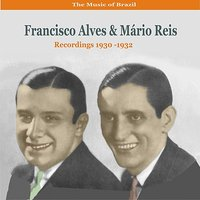 The Music of Brazil  /  Duets of Francisco Alves & Mário Reis /  Recordings 1930-1932 — Francisco Alves, Mario Reis