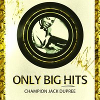 Only Big Hits — Champion Jack Dupree